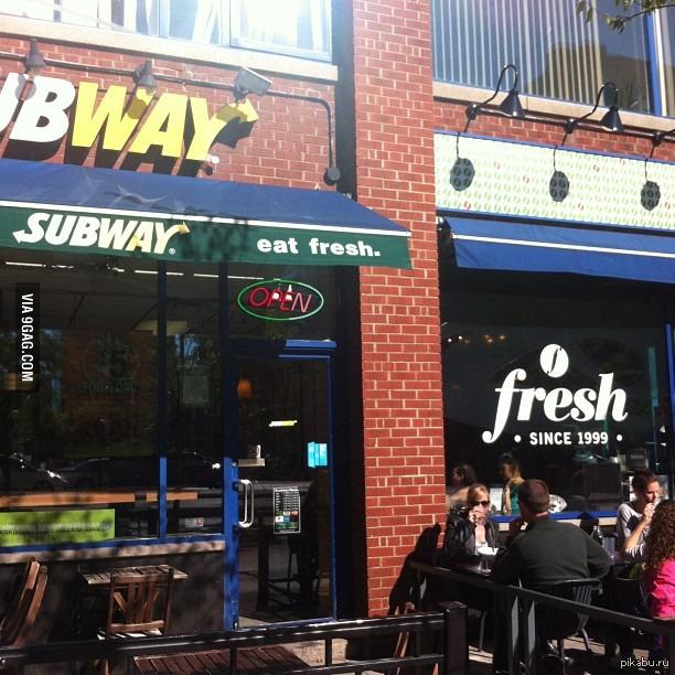 Плохой слоган Subway'а, зайду в соседнюю забегаловку eat fresh - ешьте свежее/ешь в fresh